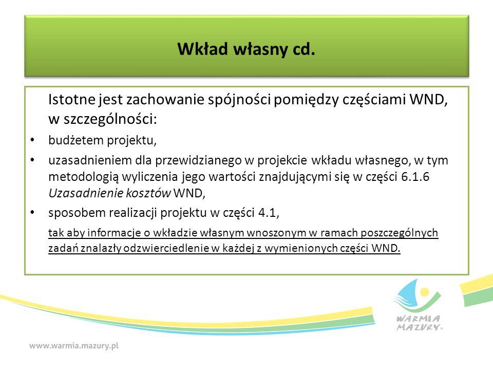 Wkład własny cd. Istotne jest zachowanie spójności pomiędzy częściami WND, w szczególności: budżetem projektu, uzasadnieniem dla przewidzianego w proj