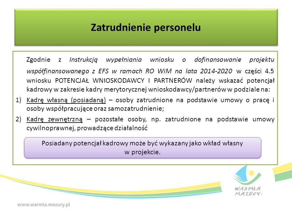 Zatrudnienie personelu Zgodnie z Instrukcją wypełniania wniosku o dofinansowanie projektu współfinansowanego z EFS w ramach RO WiM na lata 2014-2020 w