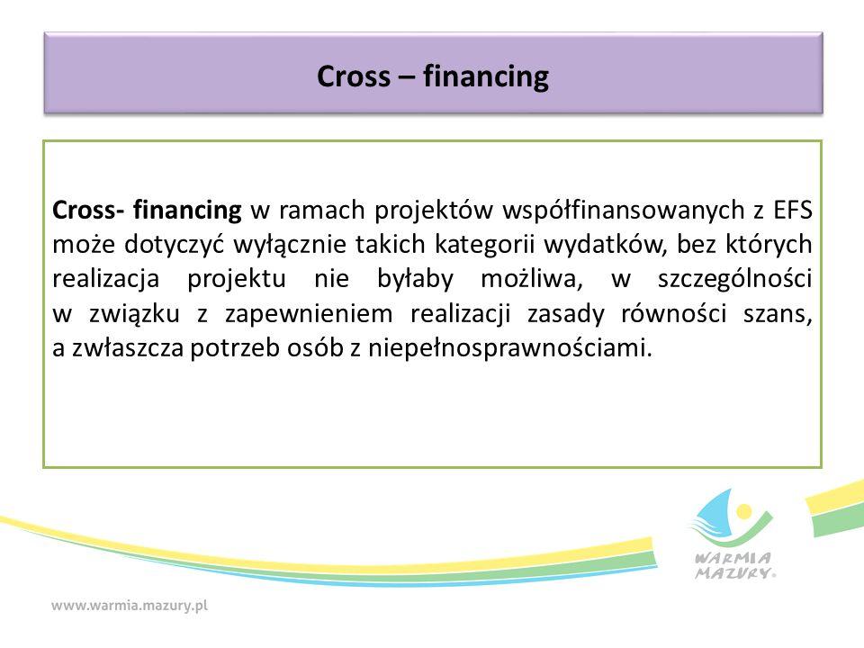 Cross – financing Obecnie na gruncie EFS jako cross-financing rozumie się wyłącznie wydatki dotyczące: zakupu nieruchomości, zakupu infrastruktury, przy czym poprzez infrastrukturę rozumie się elementy nieprzenośne, na stałe przytwierdzone do nieruchomości, np.