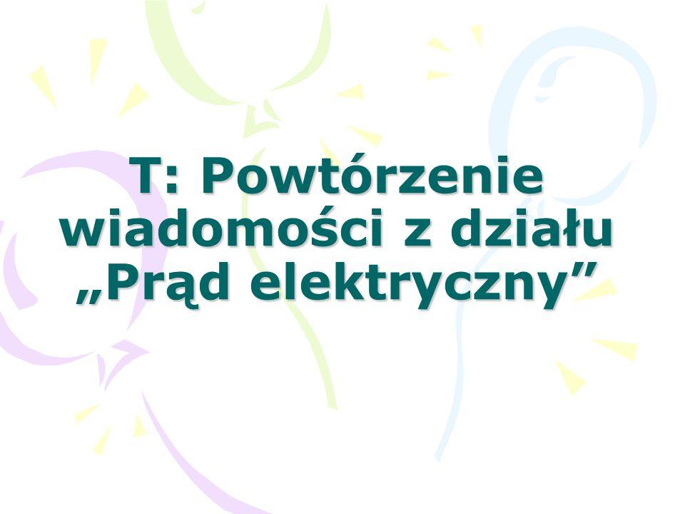 """T: Powtórzenie wiadomości z działu """"Prąd elektryczny"""""""