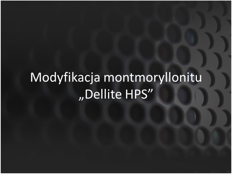 "Modyfikacja montmoryllonitu ""Dellite HPS"