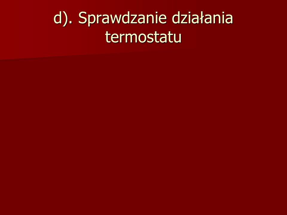 d). Sprawdzanie działania termostatu