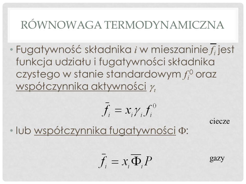 RÓWNOWAGA TERMODYNAMICZNA Fugatywność składnika i w mieszaninie f i jest funkcja udziału i fugatywności składnika czystego w stanie standardowym f i 0