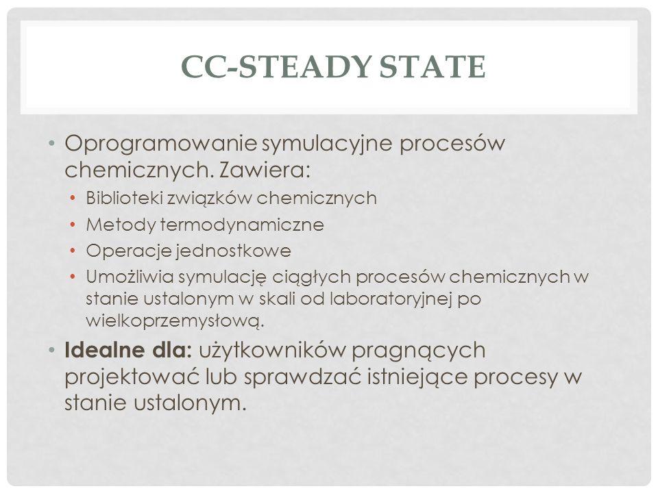 CC-STEADY STATE Oprogramowanie symulacyjne procesów chemicznych. Zawiera: Biblioteki związków chemicznych Metody termodynamiczne Operacje jednostkowe