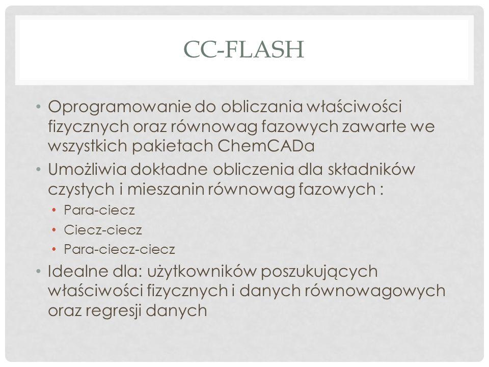 CC-FLASH Oprogramowanie do obliczania właściwości fizycznych oraz równowag fazowych zawarte we wszystkich pakietach ChemCADa Umożliwia dokładne oblicz