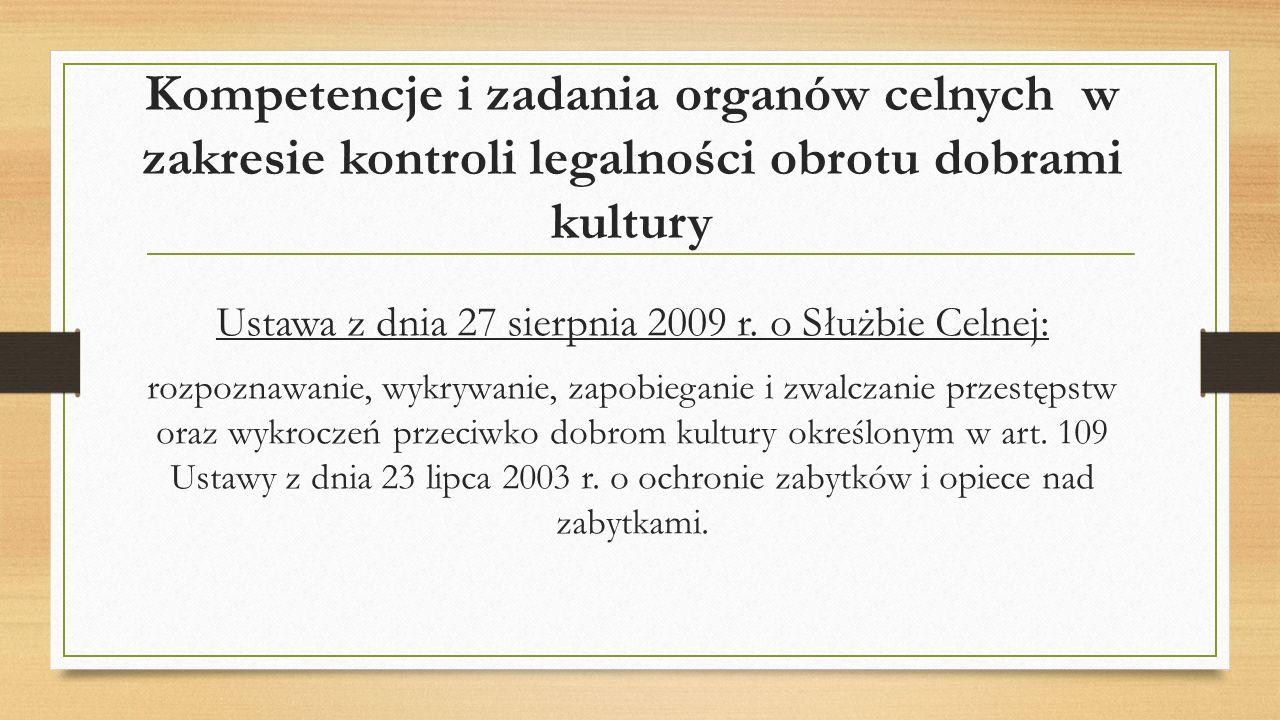 Kompetencje i zadania organów celnych w zakresie kontroli legalności obrotu dobrami kultury Ustawa z dnia 27 sierpnia 2009 r.