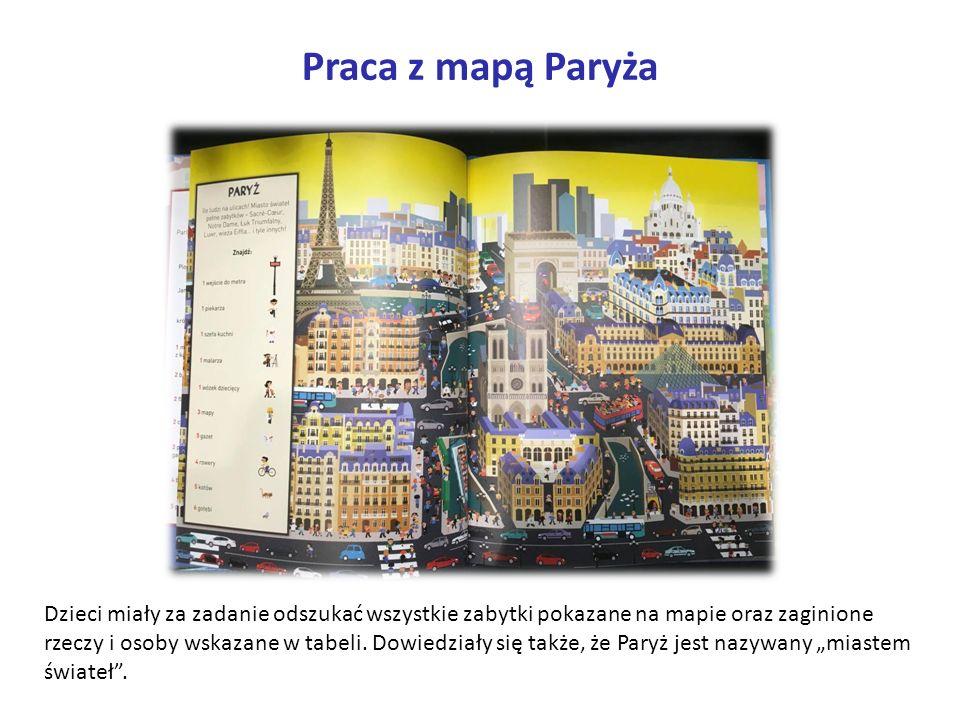 Praca z mapą Paryża Dzieci miały za zadanie odszukać wszystkie zabytki pokazane na mapie oraz zaginione rzeczy i osoby wskazane w tabeli.