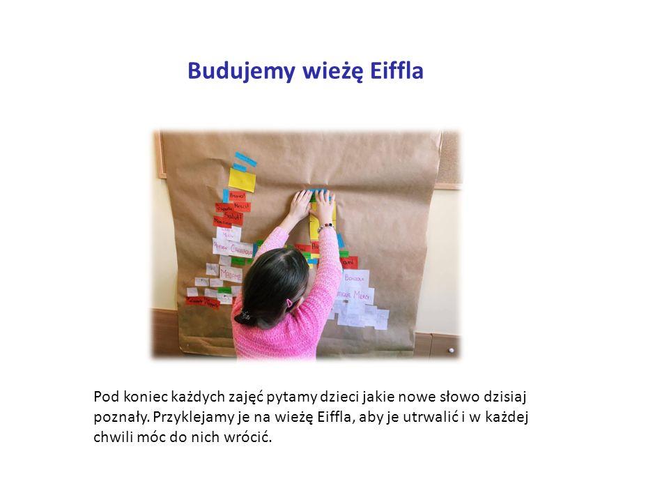 Budujemy wieżę Eiffla Pod koniec każdych zajęć pytamy dzieci jakie nowe słowo dzisiaj poznały.