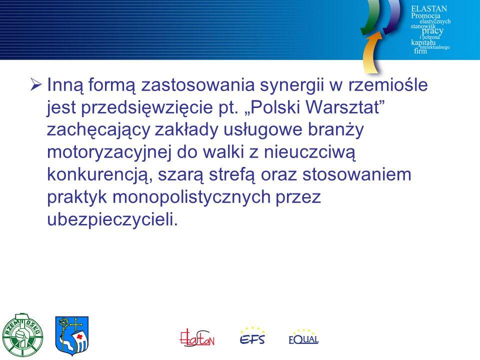 """ Inną formą zastosowania synergii w rzemiośle jest przedsięwzięcie pt. """"Polski Warsztat"""" zachęcający zakłady usługowe branży motoryzacyjnej do walki"""