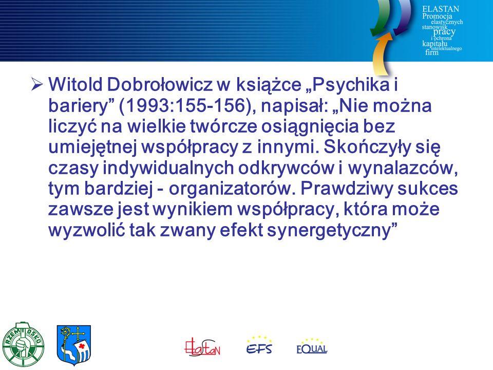 """ Witold Dobrołowicz w książce """"Psychika i bariery (1993:155-156), napisał: """"Nie można liczyć na wielkie twórcze osiągnięcia bez umiejętnej współpracy z innymi."""