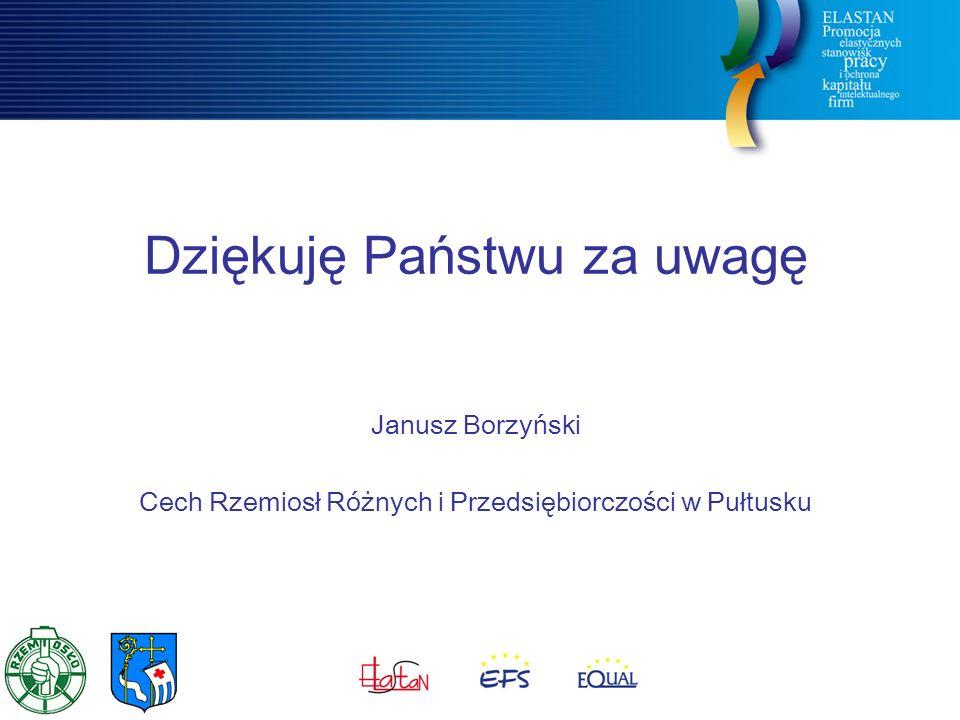 Dziękuję Państwu za uwagę Janusz Borzyński Cech Rzemiosł Różnych i Przedsiębiorczości w Pułtusku