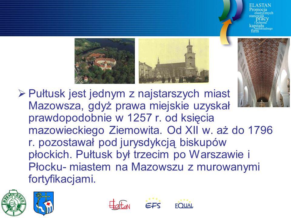  Pułtusk jest jednym z najstarszych miast Mazowsza, gdyż prawa miejskie uzyskał prawdopodobnie w 1257 r. od księcia mazowieckiego Ziemowita. Od XII w