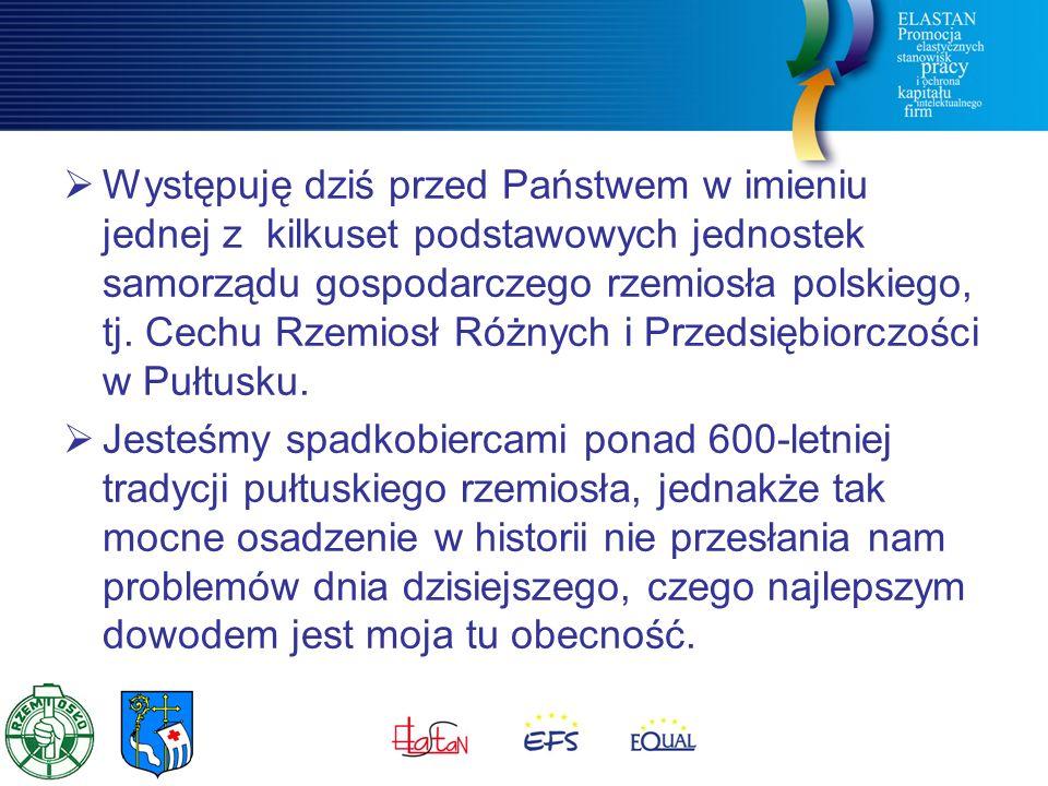  Występuję dziś przed Państwem w imieniu jednej z kilkuset podstawowych jednostek samorządu gospodarczego rzemiosła polskiego, tj.