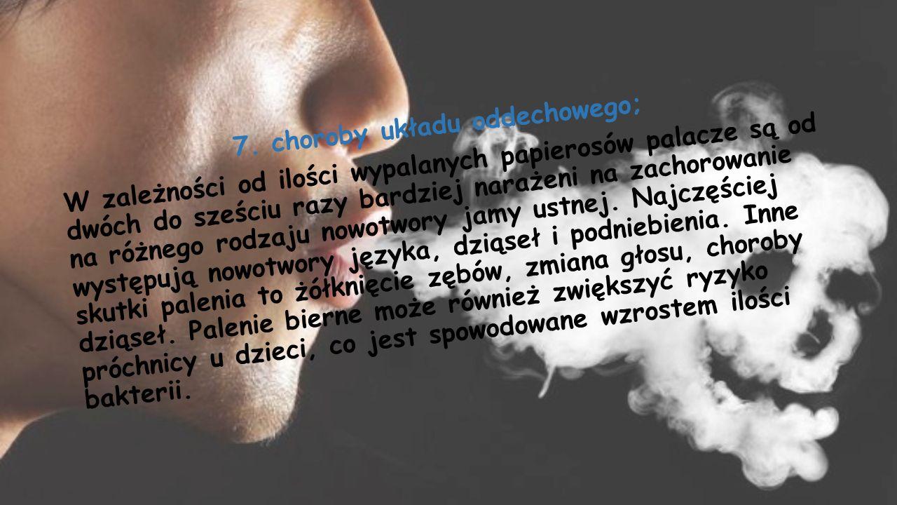 7. choroby układu oddechowego; W zależności od ilości wypalanych papierosów palacze są od dwóch do sześciu razy bardziej narażeni na zachorowanie na r