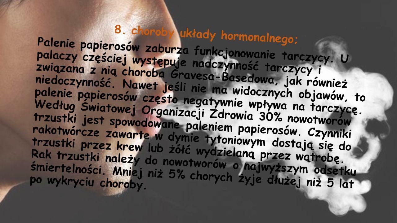 8.choroby układy hormonalnego; Palenie papierosów zaburza funkcjonowanie tarczycy.