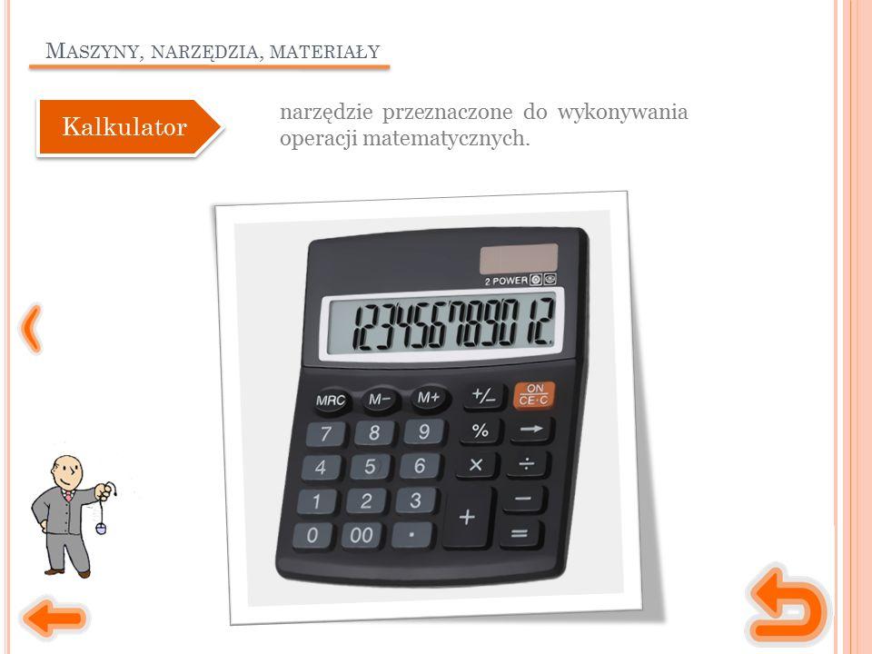 M ASZYNY, NARZĘDZIA, MATERIAŁY narzędzie przeznaczone do wykonywania operacji matematycznych.