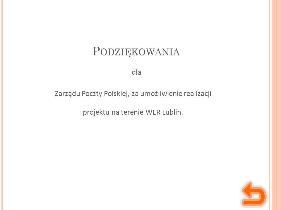 P ODZIĘKOWANIA Zarządu Poczty Polskiej, za umożliwienie realizacji projektu na terenie WER Lublin.