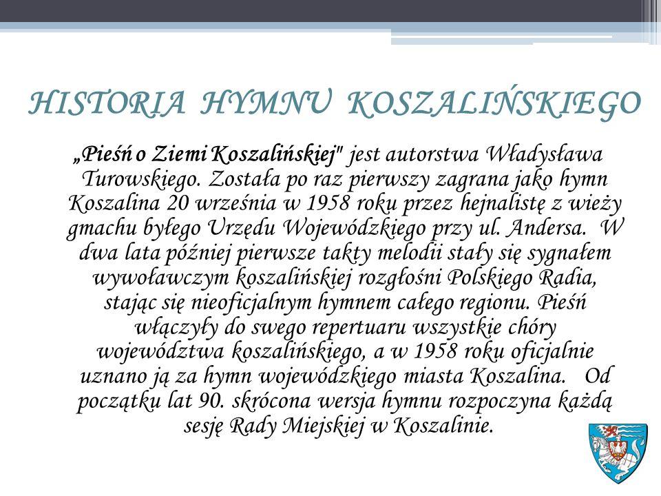 """HISTORIA HYMNU KOSZALIŃSKIEGO """"Pieśń o Ziemi Koszalińskiej jest autorstwa Władysława Turowskiego."""
