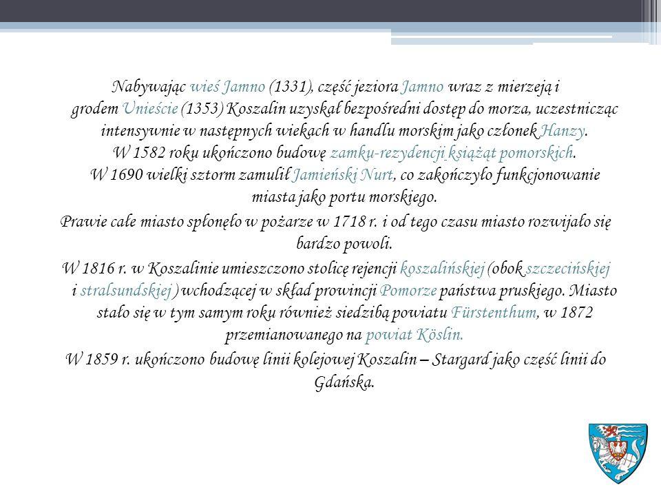 Nabywając wieś Jamno (1331), część jeziora Jamno wraz z mierzeją i grodem Unieście (1353) Koszalin uzyskał bezpośredni dostęp do morza, uczestnicząc intensywnie w następnych wiekach w handlu morskim jako członek Hanzy.