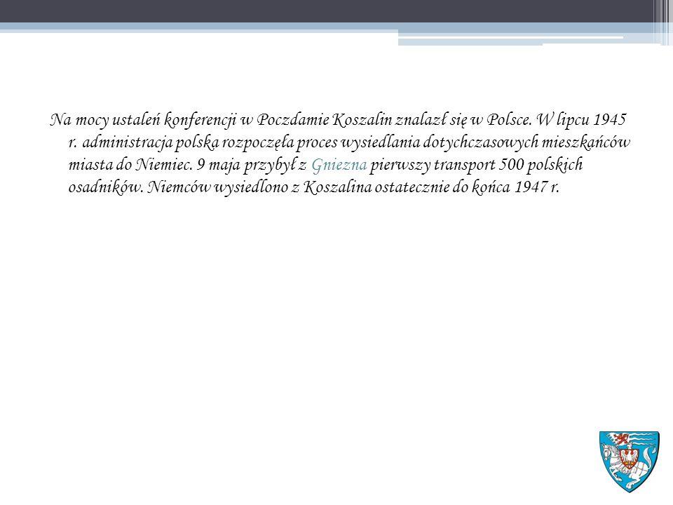 Na mocy ustaleń konferencji w Poczdamie Koszalin znalazł się w Polsce.