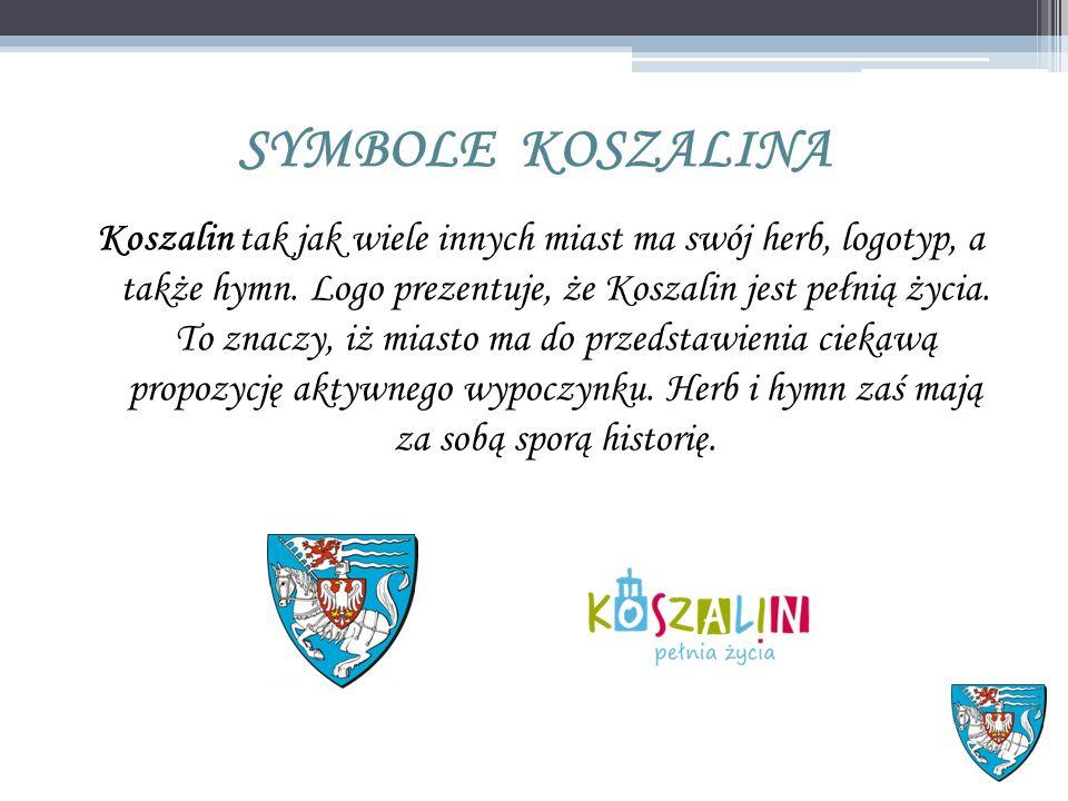 SYMBOLE KOSZALINA Koszalin tak jak wiele innych miast ma swój herb, logotyp, a także hymn.