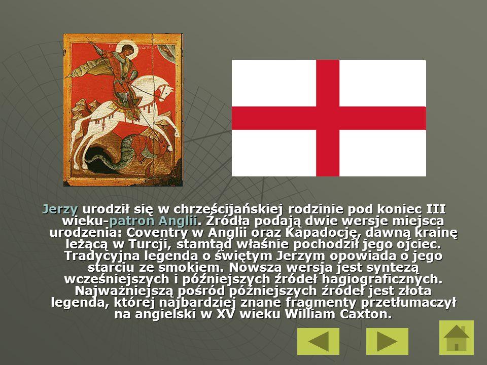 Jerzy urodził się w chrześcijańskiej rodzinie pod koniec III wieku-patron Anglii.