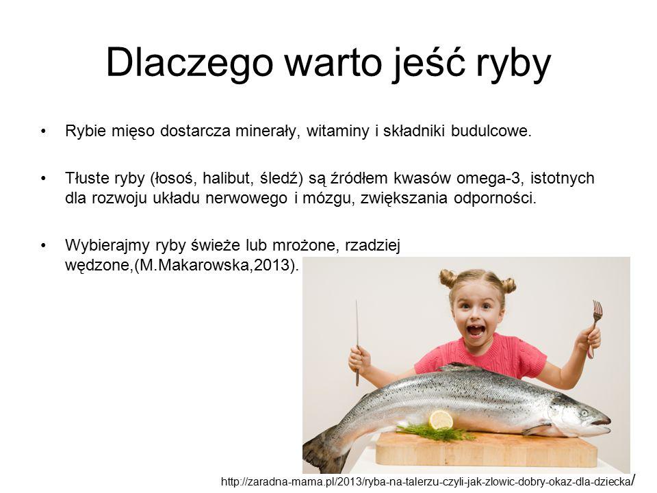 Dlaczego warto jeść ryby Rybie mięso dostarcza minerały, witaminy i składniki budulcowe. Tłuste ryby (łosoś, halibut, śledź) są źródłem kwasów omega-3