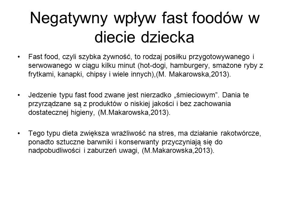 Negatywny wpływ fast foodów w diecie dziecka Fast food, czyli szybka żywność, to rodzaj posiłku przygotowywanego i serwowanego w ciągu kilku minut (hot-dogi, hamburgery, smażone ryby z frytkami, kanapki, chipsy i wiele innych),(M.