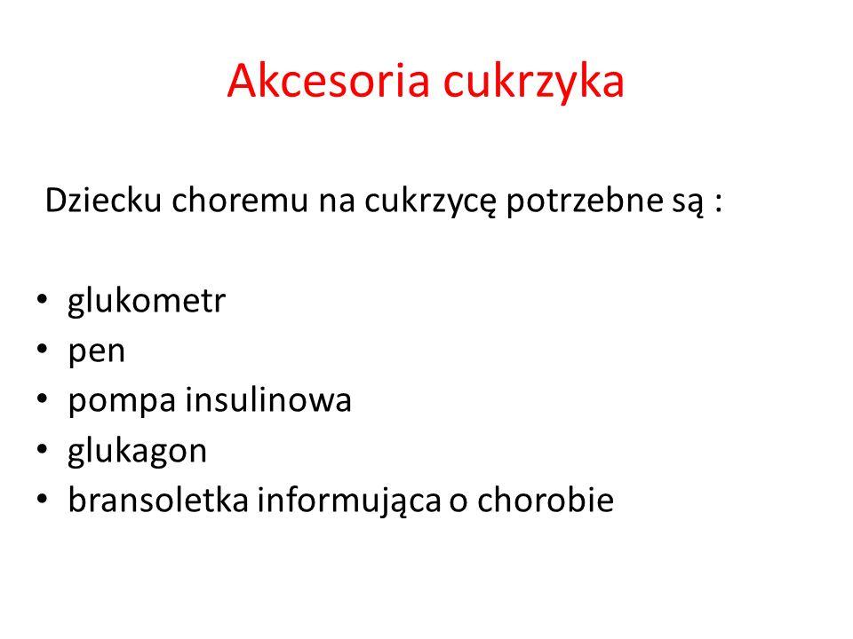Akcesoria cukrzyka Dziecku choremu na cukrzycę potrzebne są : glukometr pen pompa insulinowa glukagon bransoletka informująca o chorobie