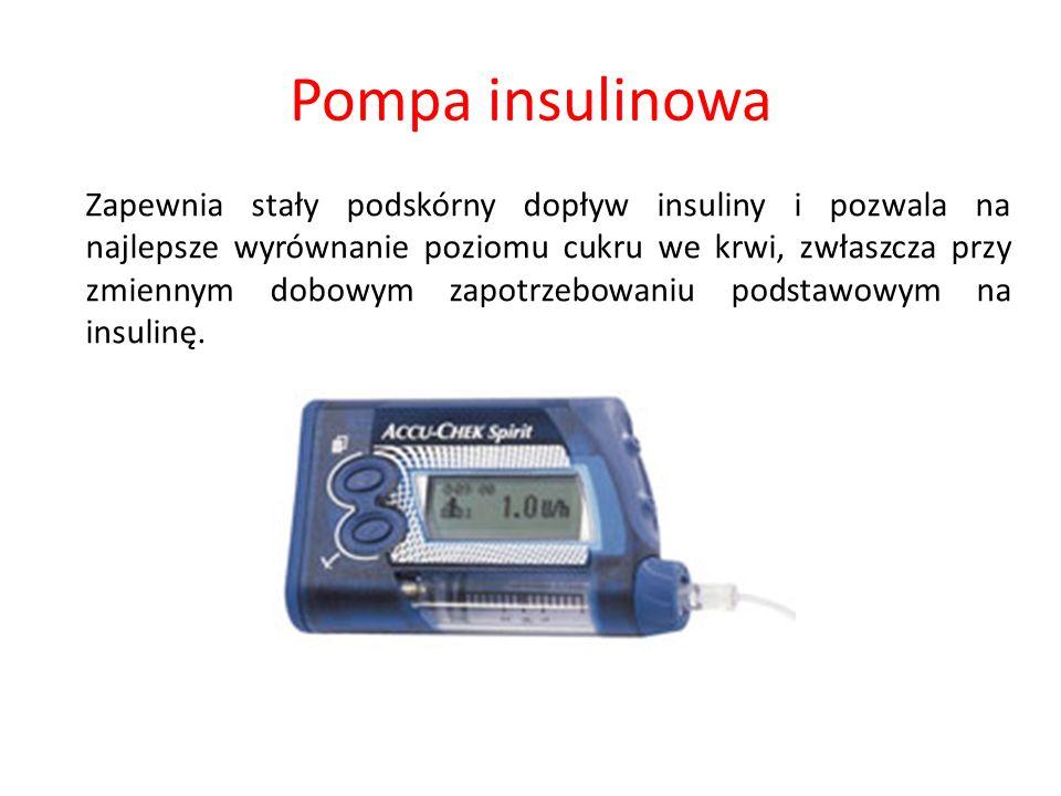 Pompa insulinowa Zapewnia stały podskórny dopływ insuliny i pozwala na najlepsze wyrównanie poziomu cukru we krwi, zwłaszcza przy zmiennym dobowym zap