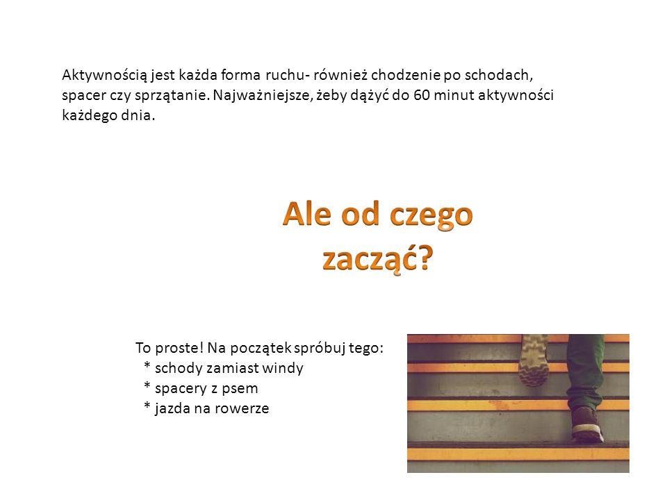 Aktywnością jest każda forma ruchu- również chodzenie po schodach, spacer czy sprzątanie.