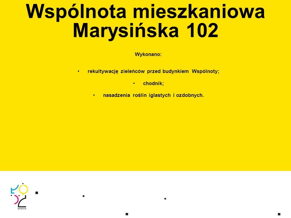 Wspólnota mieszkaniowa Marysińska 102 Wykonano: rekultywację zieleńców przed budynkiem Wspólnoty; chodnik; nasadzenia roślin iglastych i ozdobnych.
