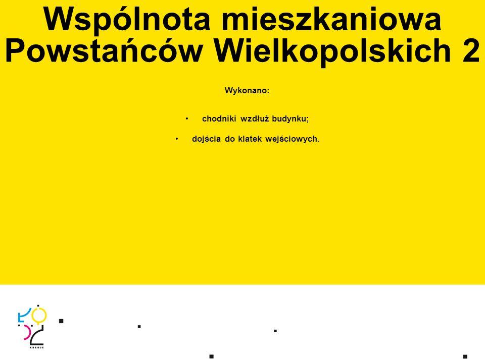 Wspólnota mieszkaniowa Powstańców Wielkopolskich 2 Wykonano: chodniki wzdłuż budynku; dojścia do klatek wejściowych.