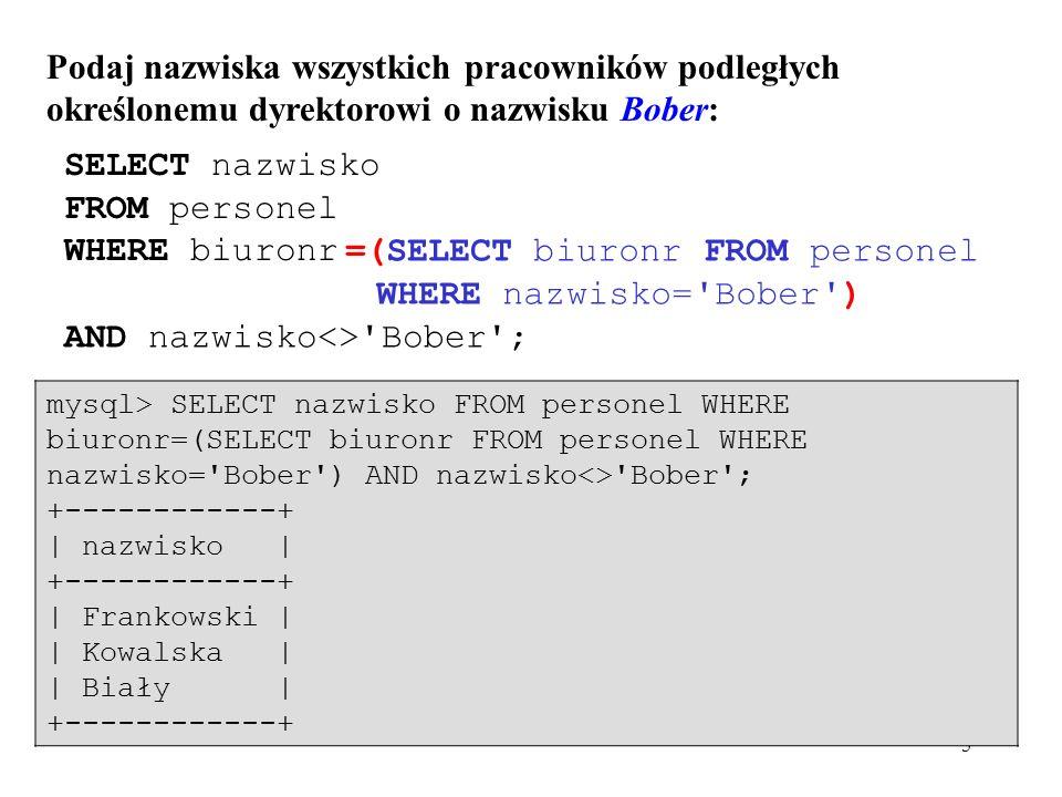 26 Proste złączenie dwóch tabel SELECT k.klientnr, imie, nazwisko, nieruchomoscnr, uwagi FROM klient k, wizyta w WHERE k.klientnr = w.klientnr; mysql> SELECT k.klientnr, imie, nazwisko, nieruchomoscnr, uwagi FROM klient k, wizyta w WHERE k.klientnr = w.klientnr; +----------+--------+------------+----------------+--------------+   klientnr   imie   nazwisko   nieruchomoscnr   uwagi   +----------+--------+------------+----------------+--------------+   CR51   Michał   Rafalski   A14   za mały     CR51   Michał   Rafalski   B4   brak jadalni     CR52   Ludwik   Wierzba   A14   brak jadalni     CR52   Ludwik   Wierzba   B36   NULL     CR52   Ludwik   Wierzba   B4   NULL     CR53   Janusz   Kalinowski   B4   za daleko   +----------+--------+------------+----------------+--------------+ Dla każdej z tabel wymienionych w klauzuli FROM można zdefiniować nazwę zastępczą - alias.