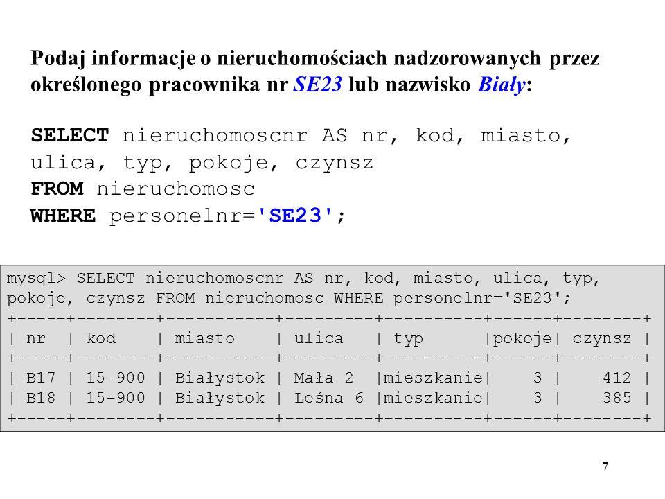 38 Proste złączenie dwóch tabel - równozłączenie: SELECT k.klientnr, imie, nazwisko, nieruchomoscnr, uwagi FROM klient k, wizyta w WHERE k.klientnr = w.klientnr; mysql> SELECT k.klientnr, imie, nazwisko, nieruchomoscnr, uwagi FROM klient k, wizyta w WHERE k.klientnr = w.klientnr; +----------+--------+------------+----------------+--------------+   klientnr   imie   nazwisko   nieruchomoscnr   uwagi   +----------+--------+------------+----------------+--------------+   CR51   Michał   Rafalski   A14   za mały     CR51   Michał   Rafalski   B4   brak jadalni     CR52   Ludwik   Wierzba   A14   brak jadalni     CR52   Ludwik   Wierzba   B36   NULL     CR52   Ludwik   Wierzba   B4   NULL     CR53   Janusz   Kalinowski   B4   za daleko   +----------+--------+------------+----------------+--------------+