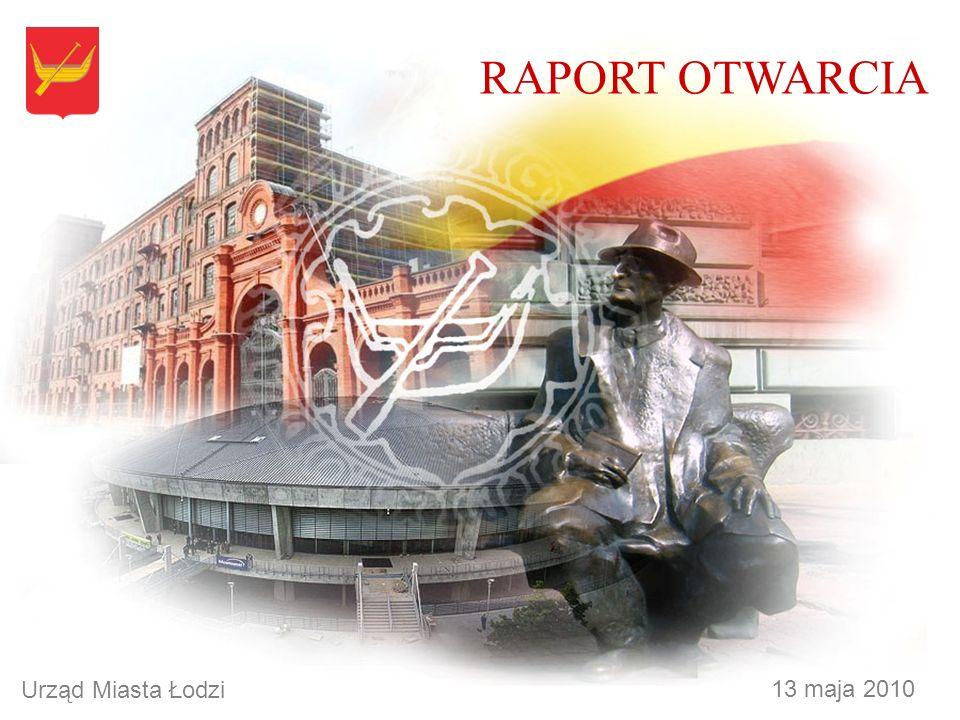 RAPORT OTWARCIA 13 maja 2010 Urząd Miasta Łodzi