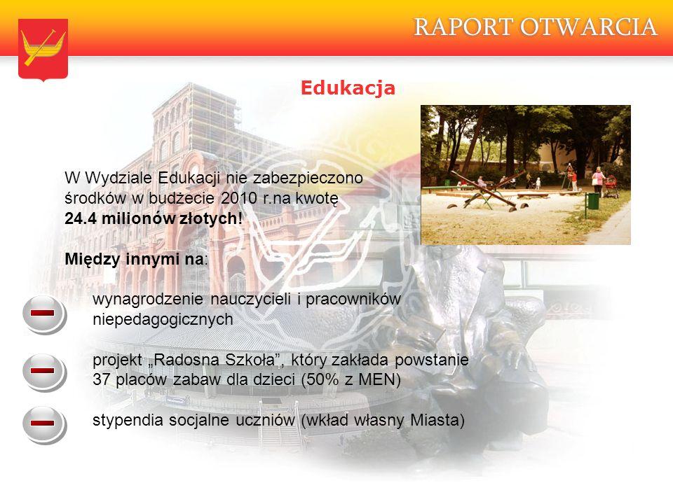 Edukacja W Wydziale Edukacji nie zabezpieczono środków w budżecie 2010 r.na kwotę 24.4 milionów złotych.