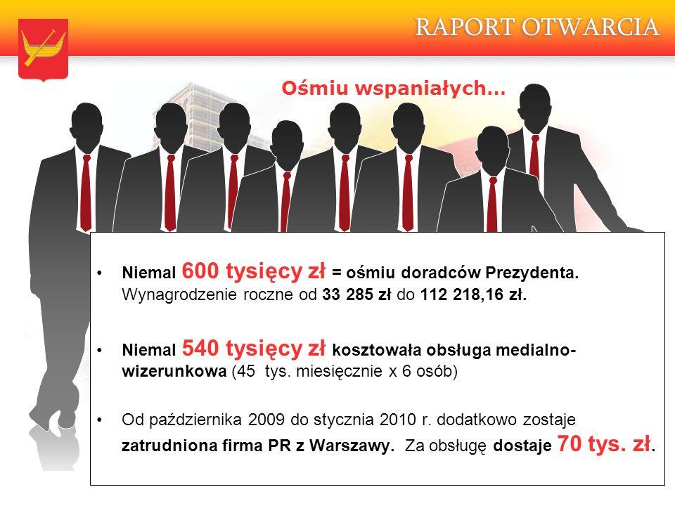 13.05.2010 Ośmiu wspaniałych… Niemal 600 tysięcy zł = ośmiu doradców Prezydenta.