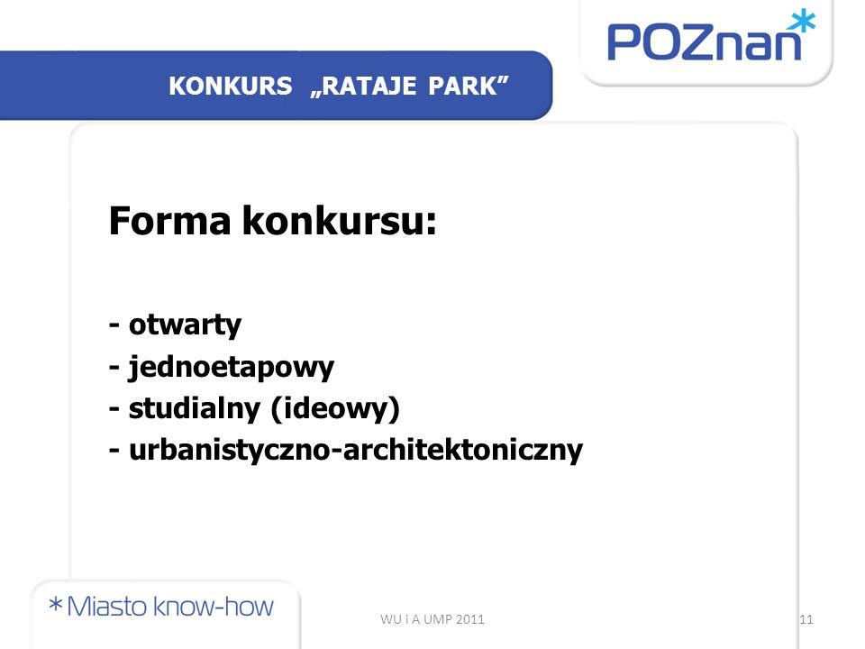 """WU i A UMP 201111 Forma konkursu: - otwarty - jednoetapowy - studialny (ideowy) - urbanistyczno-architektoniczny KONKURS """"RATAJE PARK"""