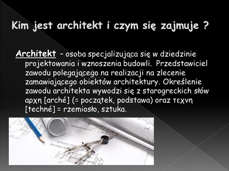 Architekt – osoba specjalizująca się w dziedzinie projektowania i wznoszenia budowli.