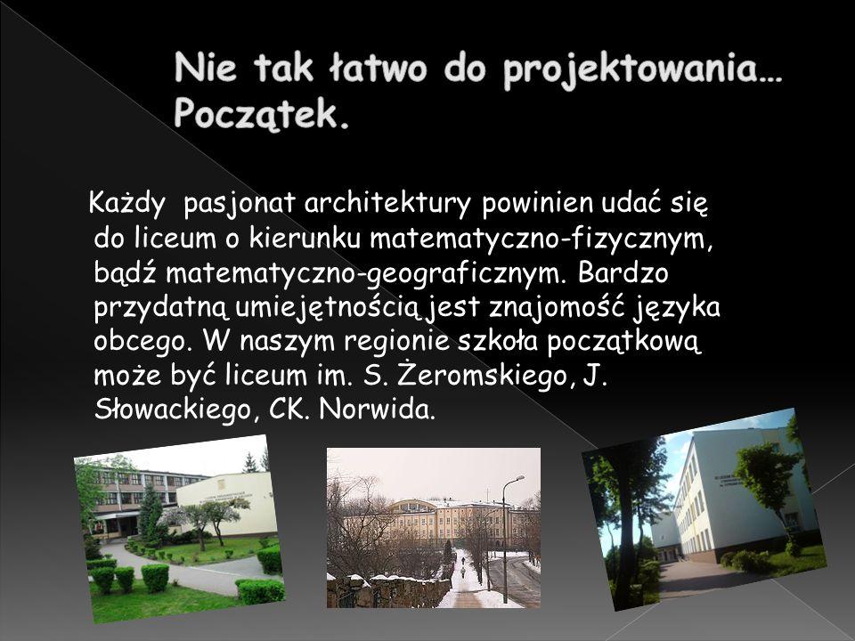 Każdy pasjonat architektury powinien udać się do liceum o kierunku matematyczno-fizycznym, bądź matematyczno-geograficznym.