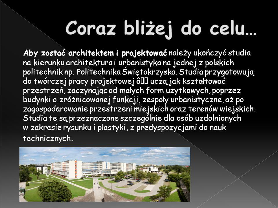 Aby zostać architektem i projektować należy ukończyć studia na kierunku architektura i urbanistyka na jednej z polskich politechnik np.