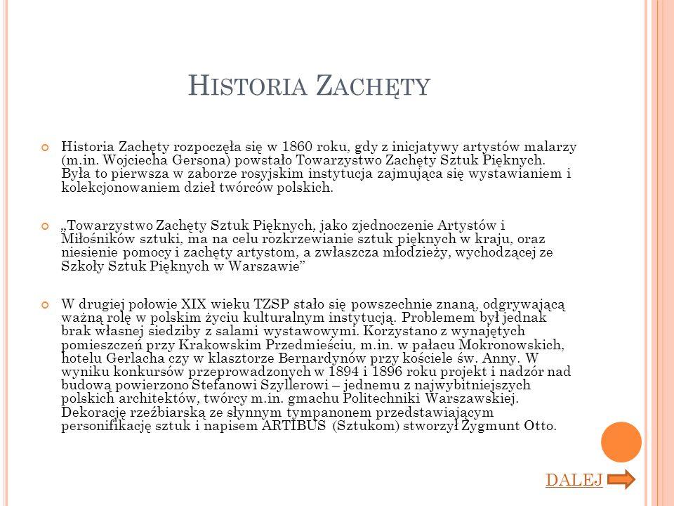 H ISTORIA Z ACHĘTY Historia Zachęty rozpoczęła się w 1860 roku, gdy z inicjatywy artystów malarzy (m.in.