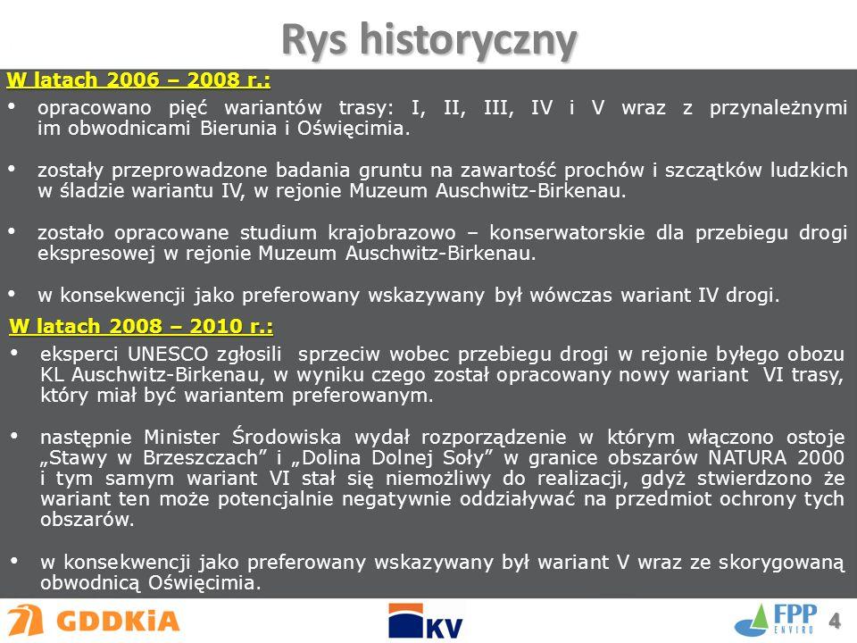 W latach 2006 – 2008 r.: opracowano pięć wariantów trasy: I, II, III, IV i V wraz z przynależnymi im obwodnicami Bierunia i Oświęcimia.