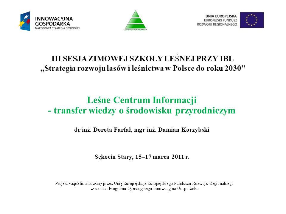 """III SESJA ZIMOWEJ SZKOŁY LEŚNEJ PRZY IBL """"Strategia rozwoju lasów i leśnictwa w Polsce do roku 2030 Leśne Centrum Informacji - transfer wiedzy o środowisku przyrodniczym dr inż."""