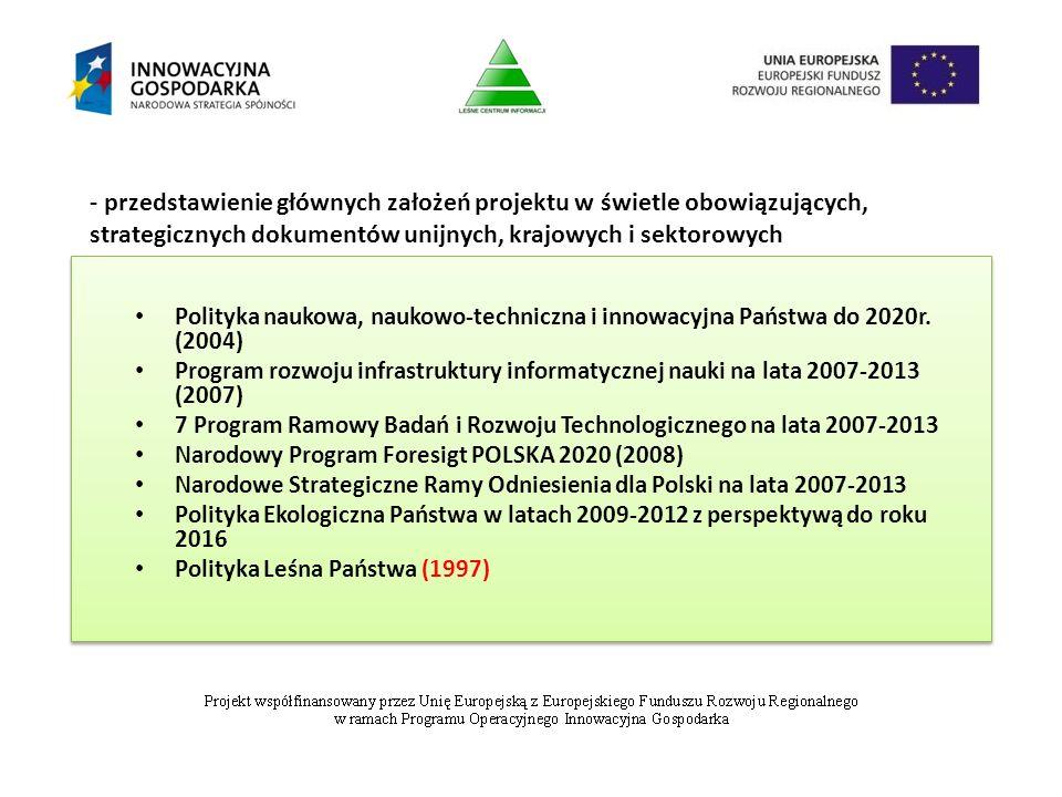 - przedstawienie głównych założeń projektu w świetle obowiązujących, strategicznych dokumentów unijnych, krajowych i sektorowych Polityka naukowa, nau