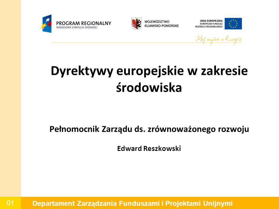01 Departament Zarządzania Funduszami i Projektami Unijnymi Dyrektywy europejskie w zakresie środowiska Pełnomocnik Zarządu ds. zrównoważonego rozwoju