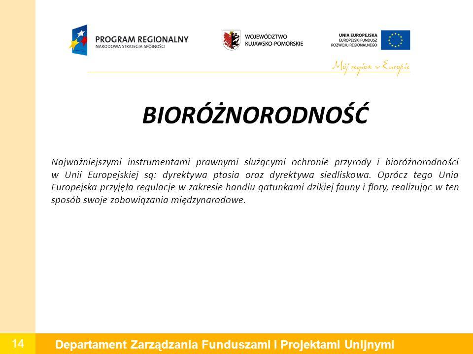 14 Departament Zarządzania Funduszami i Projektami Unijnymi BIORÓŻNORODNOŚĆ Najważniejszymi instrumentami prawnymi służącymi ochronie przyrody i bioróżnorodności w Unii Europejskiej są: dyrektywa ptasia oraz dyrektywa siedliskowa.