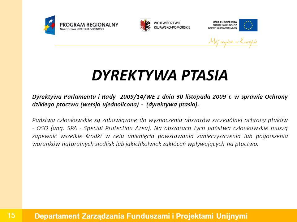 15 Departament Zarządzania Funduszami i Projektami Unijnymi DYREKTYWA PTASIA Dyrektywa Parlamentu i Rady 2009/14/WE z dnia 30 listopada 2009 r. w spra