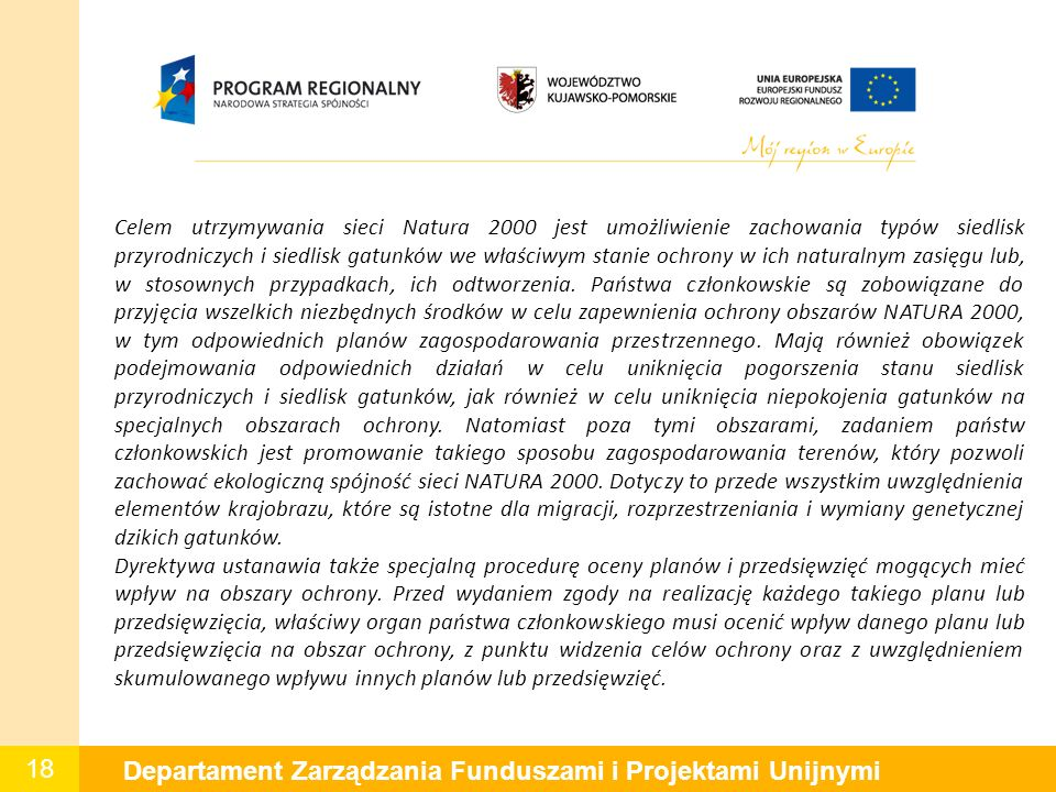 18 Departament Zarządzania Funduszami i Projektami Unijnymi Celem utrzymywania sieci Natura 2000 jest umożliwienie zachowania typów siedlisk przyrodni